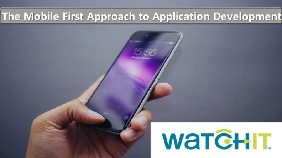 The Mobile First Approach to Application Development