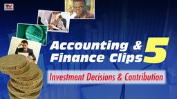 Accounting and Finance Clips 5: Investment Decisions and Contribution