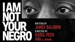I Am Not Your Negro - James Baldwin and Race in America